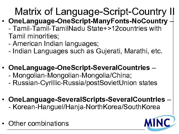 Matrix of Language-Script-Country II • One. Language-One. Script-Many. Fonts-No. Country – - Tamil-Tamil. Nadu