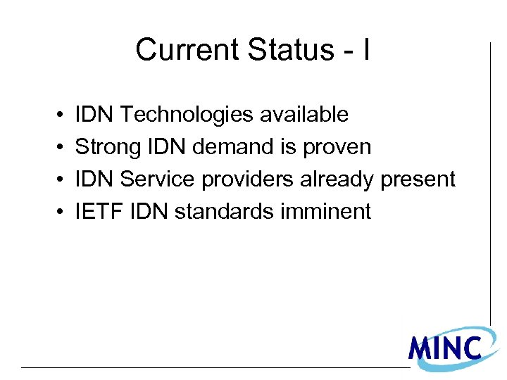 Current Status - I • • IDN Technologies available Strong IDN demand is proven