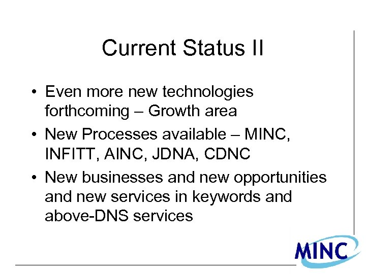 Current Status II • Even more new technologies forthcoming – Growth area • New