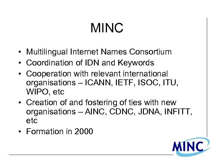 MINC • Multilingual Internet Names Consortium • Coordination of IDN and Keywords • Cooperation