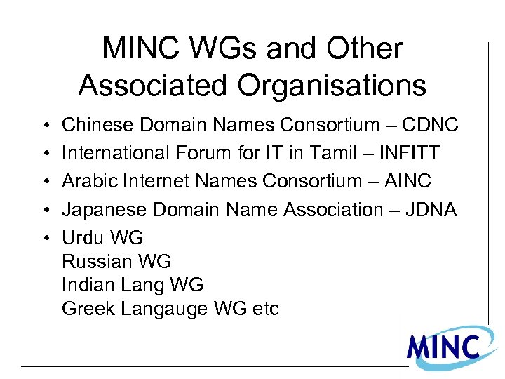 MINC WGs and Other Associated Organisations • • • Chinese Domain Names Consortium –