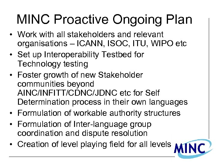 MINC Proactive Ongoing Plan • Work with all stakeholders and relevant organisations – ICANN,
