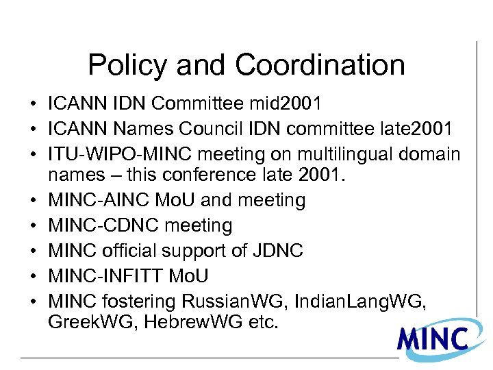 Policy and Coordination • ICANN IDN Committee mid 2001 • ICANN Names Council IDN