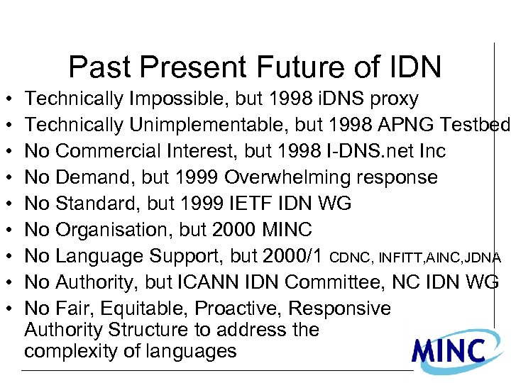 Past Present Future of IDN • • • Technically Impossible, but 1998 i. DNS
