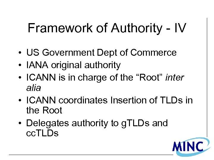 Framework of Authority - IV • US Government Dept of Commerce • IANA original