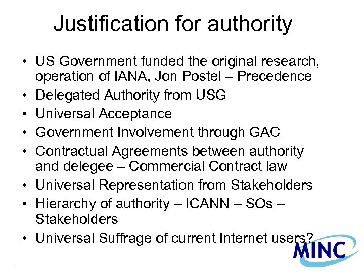 Justification for authority • US Government funded the original research, operation of IANA, Jon