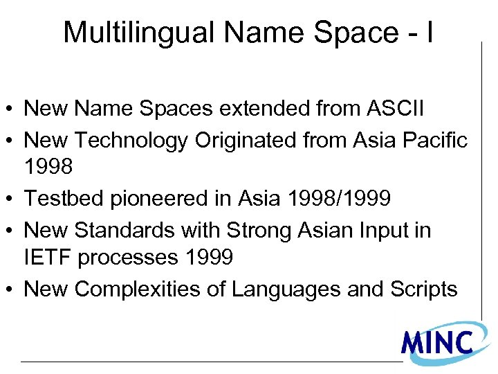 Multilingual Name Space - I • New Name Spaces extended from ASCII • New