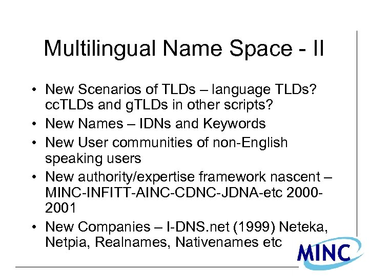 Multilingual Name Space - II • New Scenarios of TLDs – language TLDs? cc.
