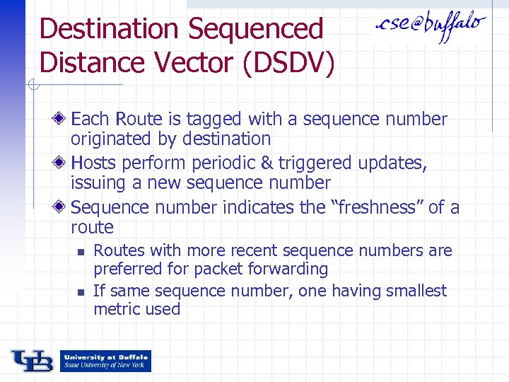 Destination Sequenced Distance Vector (DSDV) Each Route is tagged with a sequence number originated