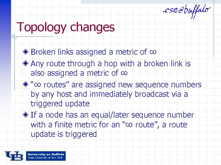 Topology changes Broken links assigned a metric of ∞ Any route through a hop