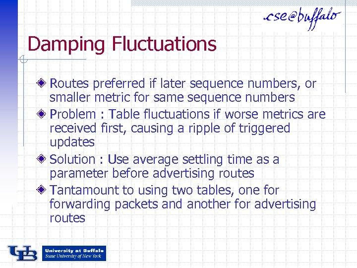 Damping Fluctuations Routes preferred if later sequence numbers, or smaller metric for same sequence