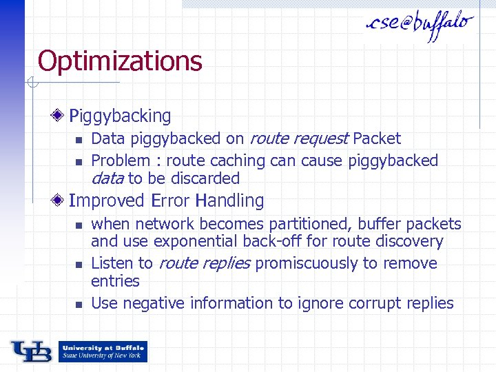 Optimizations Piggybacking n n Data piggybacked on route request Packet Problem : route caching