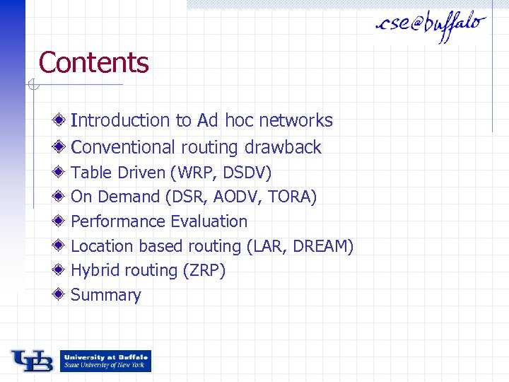 Contents Introduction to Ad hoc networks Conventional routing drawback Table Driven (WRP, DSDV) On