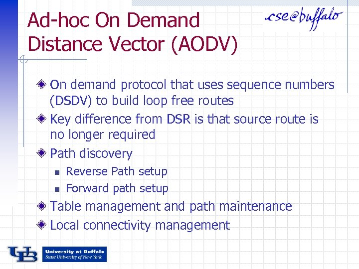 Ad-hoc On Demand Distance Vector (AODV) On demand protocol that uses sequence numbers (DSDV)