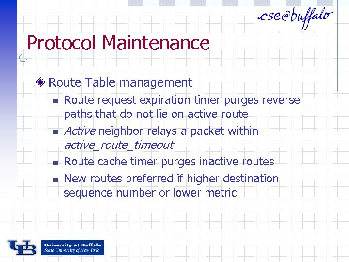 Protocol Maintenance Route Table management n n Route request expiration timer purges reverse paths