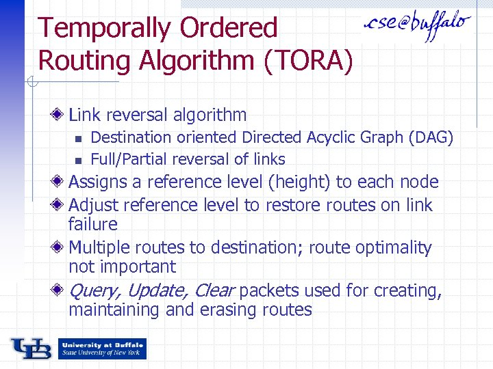 Temporally Ordered Routing Algorithm (TORA) Link reversal algorithm n n Destination oriented Directed Acyclic