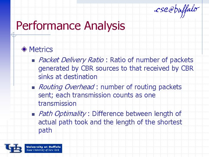 Performance Analysis Metrics n Packet Delivery Ratio : Ratio of number of packets n