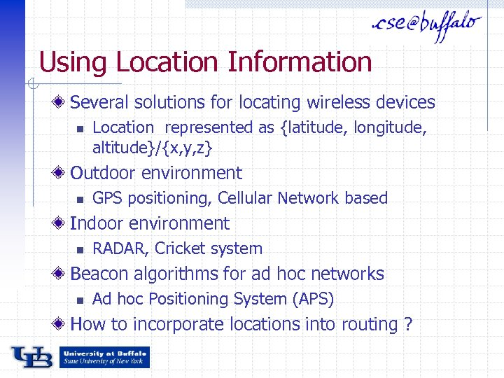 Using Location Information Several solutions for locating wireless devices n Location represented as {latitude,