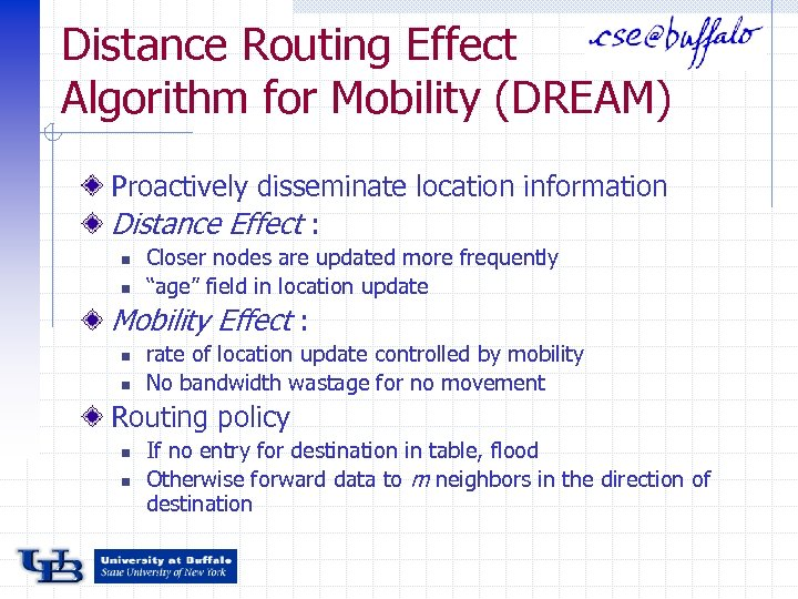 Distance Routing Effect Algorithm for Mobility (DREAM) Proactively disseminate location information Distance Effect :