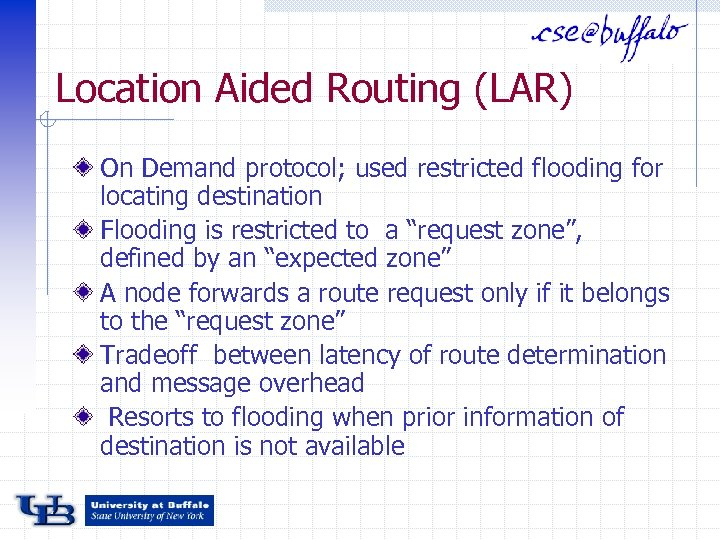Location Aided Routing (LAR) On Demand protocol; used restricted flooding for locating destination Flooding