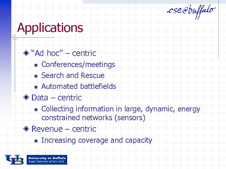 """Applications """"Ad hoc"""" – centric n n n Conferences/meetings Search and Rescue Automated battlefields"""
