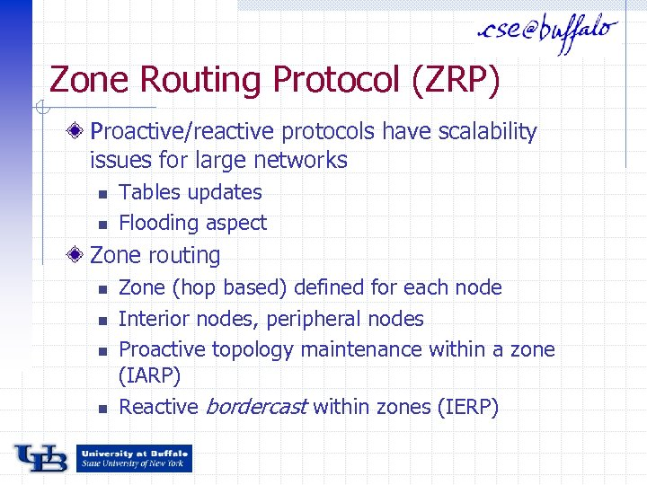 Zone Routing Protocol (ZRP) Proactive/reactive protocols have scalability issues for large networks n n