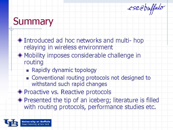 Summary Introduced ad hoc networks and multi- hop relaying in wireless environment Mobility imposes
