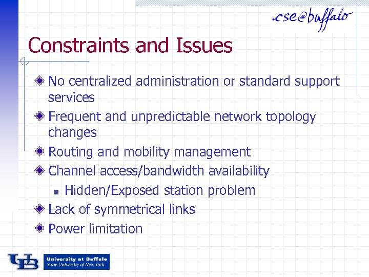 Constraints and Issues No centralized administration or standard support services Frequent and unpredictable network