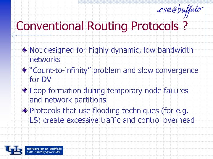 """Conventional Routing Protocols ? Not designed for highly dynamic, low bandwidth networks """"Count-to-infinity"""" problem"""