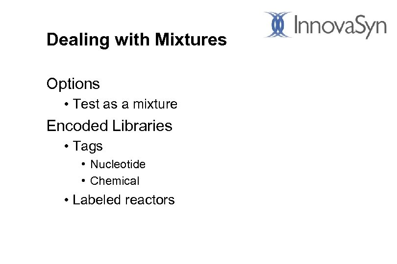 Dealing with Mixtures Options • Test as a mixture Encoded Libraries • Tags •