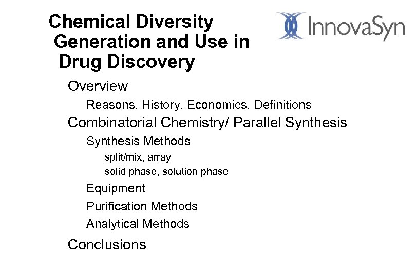 Chemical Diversity Generation and Use in Drug Discovery Overview Reasons, History, Economics, Definitions Combinatorial