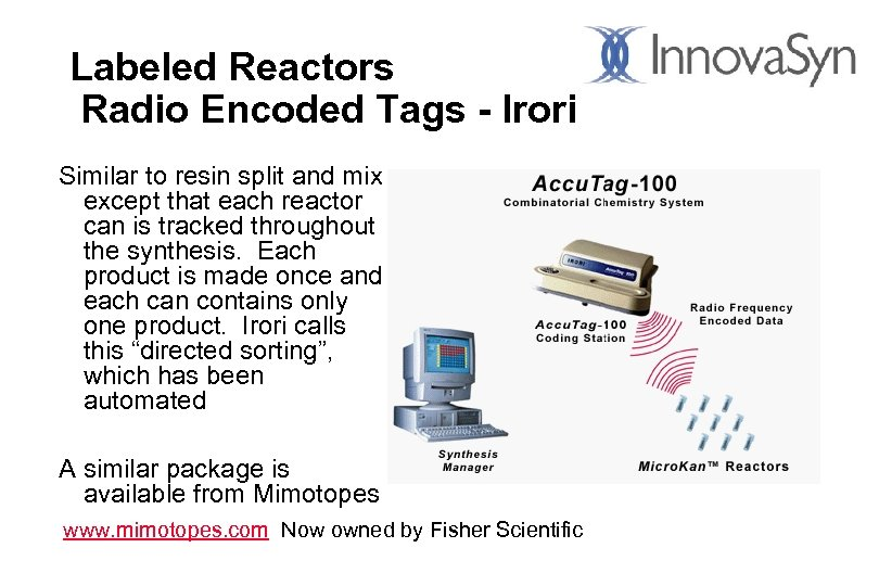 Labeled Reactors Radio Encoded Tags - Irori Similar to resin split and mix except