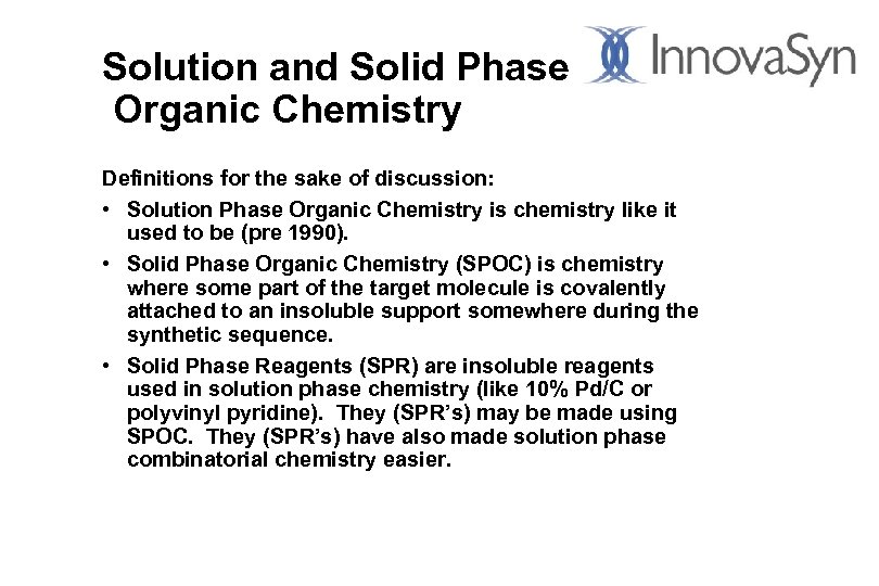 Solution and Solid Phase Organic Chemistry Definitions for the sake of discussion: • Solution
