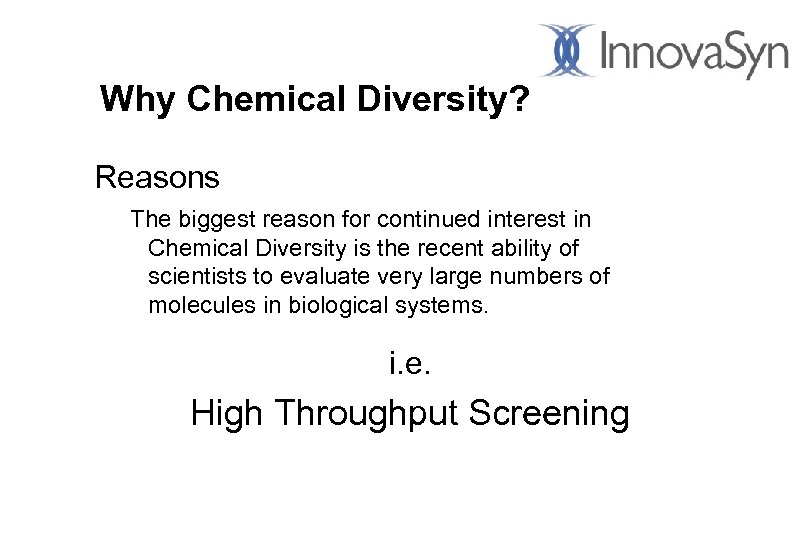 Why Chemical Diversity? Reasons The biggest reason for continued interest in Chemical Diversity is