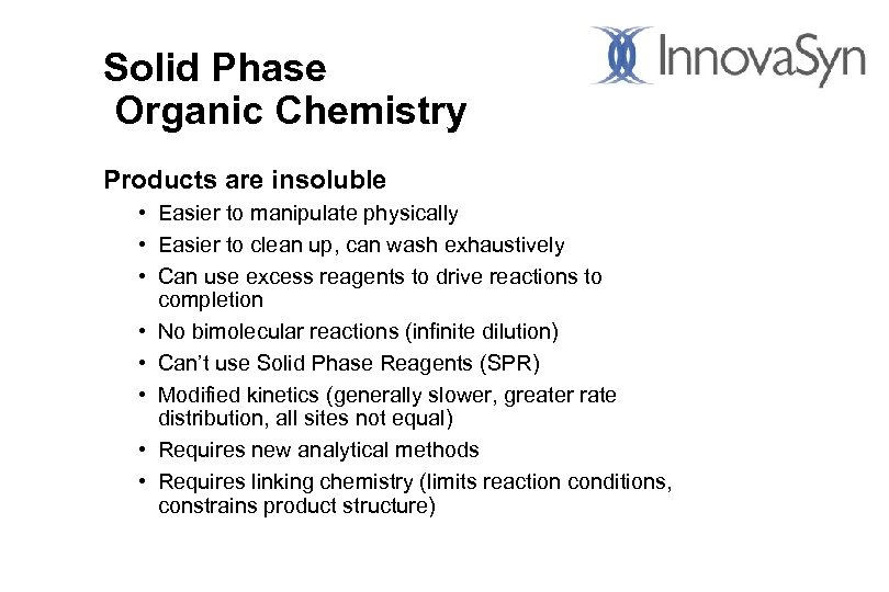 Solid Phase Organic Chemistry Products are insoluble • Easier to manipulate physically • Easier