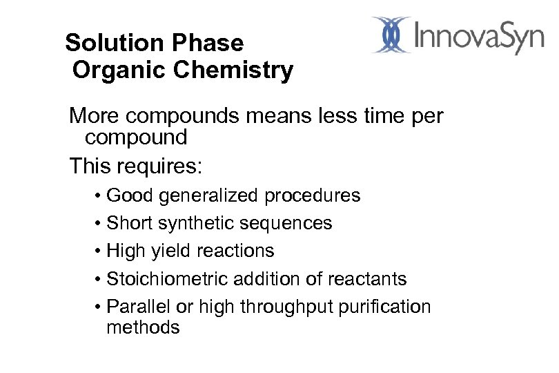 Solution Phase Organic Chemistry More compounds means less time per compound This requires: •