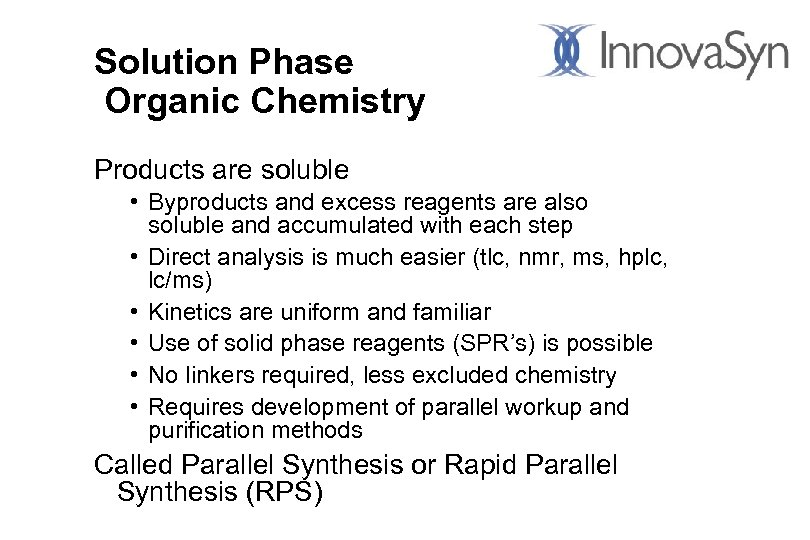 Solution Phase Organic Chemistry Products are soluble • Byproducts and excess reagents are also
