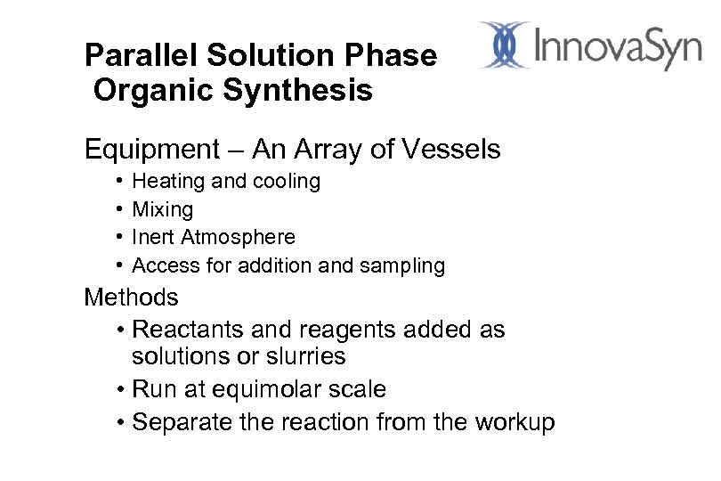 Parallel Solution Phase Organic Synthesis Equipment – An Array of Vessels • • Heating
