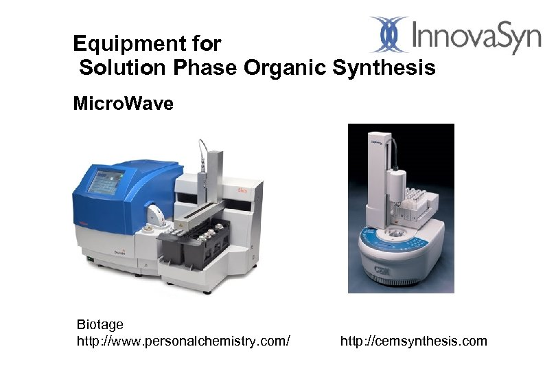 Equipment for Solution Phase Organic Synthesis Micro. Wave Biotage http: //www. personalchemistry. com/ http: