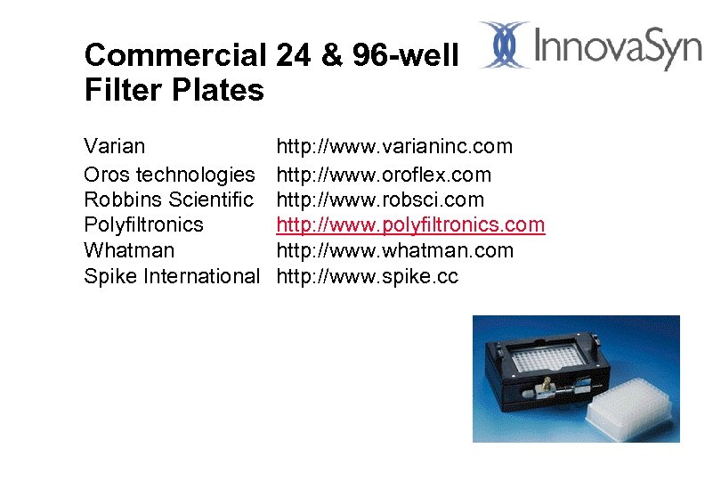 Commercial 24 & 96 -well Filter Plates Varian Oros technologies Robbins Scientific Polyfiltronics Whatman
