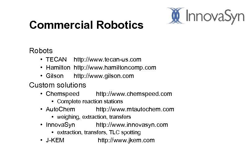 Commercial Robotics Robots • TECAN http: //www. tecan-us. com • Hamilton http: //www. hamiltoncomp.