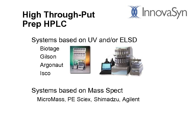 High Through-Put Prep HPLC Systems based on UV and/or ELSD Biotage Gilson Argonaut Isco