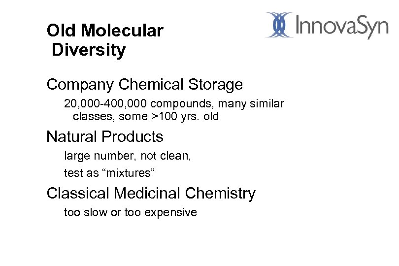 Old Molecular Diversity Company Chemical Storage 20, 000 -400, 000 compounds, many similar classes,