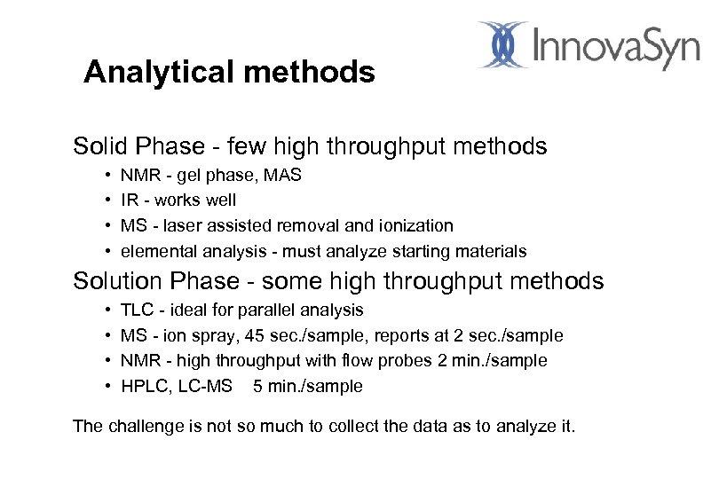 Analytical methods Solid Phase - few high throughput methods • • NMR - gel