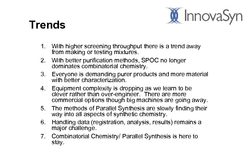 Trends 1. With higher screening throughput there is a trend away from making or