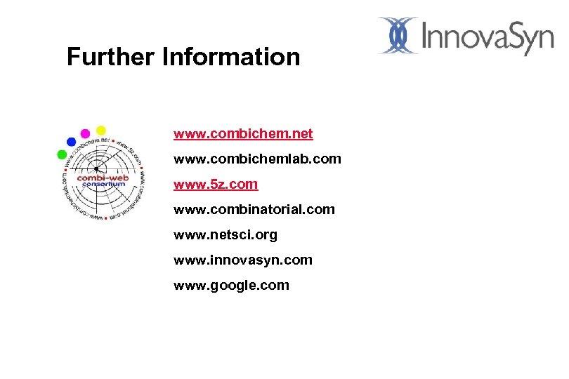 Further Information www. combichem. net www. combichemlab. com www. 5 z. com www. combinatorial.