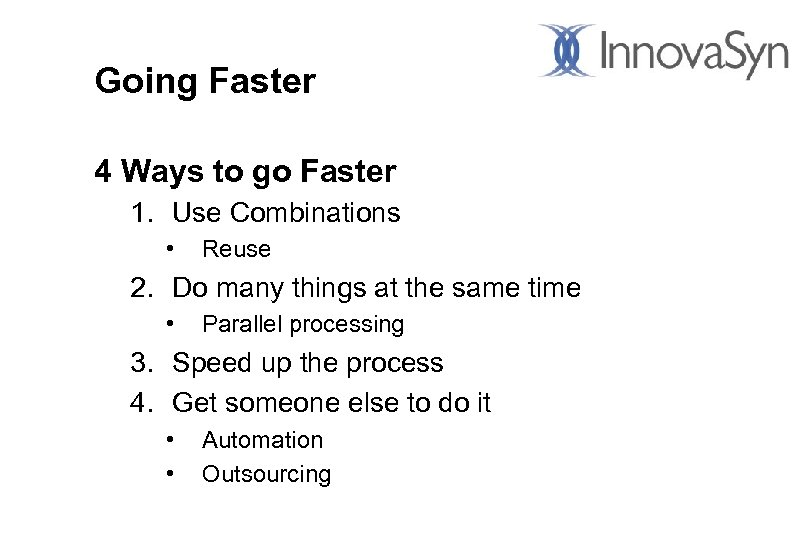 Going Faster 4 Ways to go Faster 1. Use Combinations • Reuse 2. Do