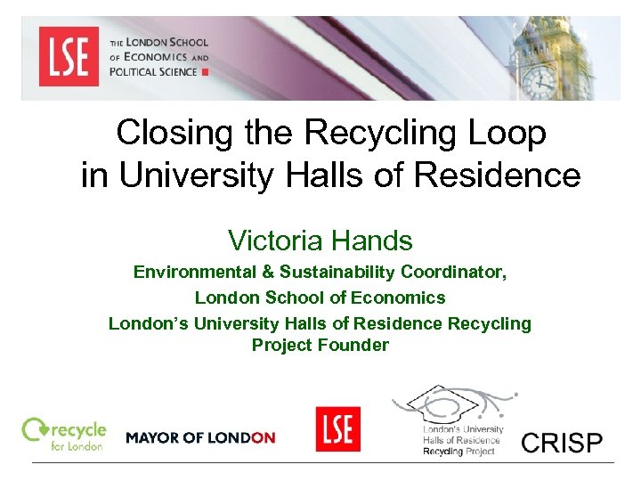 Closing the Recycling Loop in University Halls of Residence Victoria Hands Environmental & Sustainability