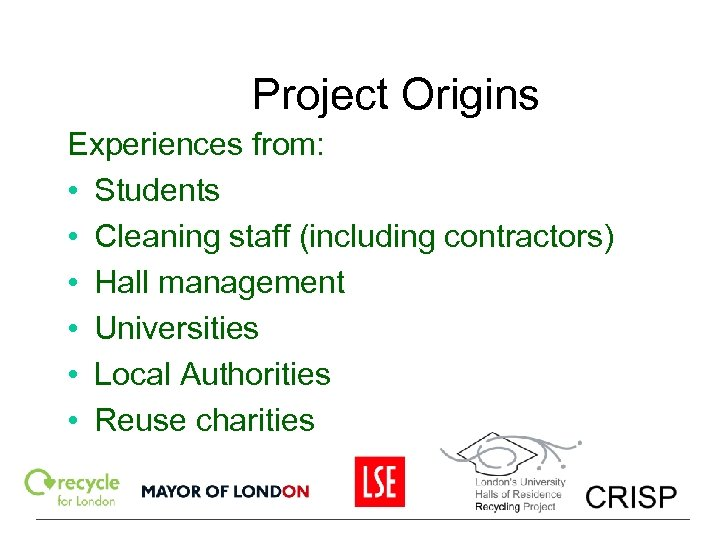 Project Origins Experiences from: • Students • Cleaning staff (including contractors) • Hall management