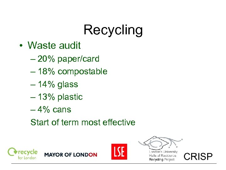 Recycling • Waste audit – 20% paper/card – 18% compostable – 14% glass –